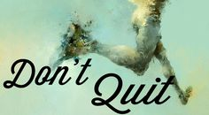 No matter what you're facing you need to hang in there just a little bit longer…………. Take Heart! Don't Quit!