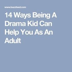 14 Ways Being A Drama Kid Can Help You As An Adult