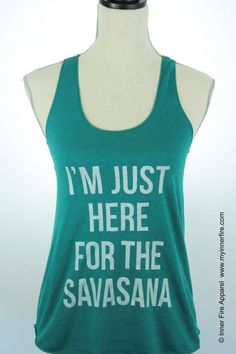 I'm Just Here For The Savasana Yoga Tank by InnerFireApparel