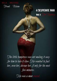 *** Teaser *** The Fantasy (A Desperate Man, #1) by Ella Frank & Brooke Blaine. Release Date 12.16.14