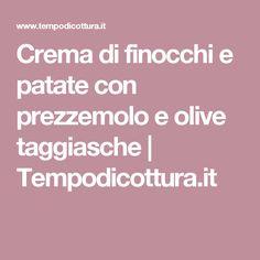 Crema di finocchi e patate con prezzemolo e olive taggiasche | Tempodicottura.it