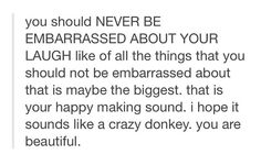 seriously. I'm constantly made fun of for my laughs... it's soooo not cool, people. #beautifullaughs