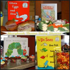 """Storybook Theme baby shower.  The options are endless!  For my nephew Hudson's baby shower, this is what we used: """"Green Eggs and Ham"""" - Ham sandwiches and Deviled eggs made with avacdo (for a touch of green!) """"Peter Rabbit"""" - Veggie Tray """"Hungry Caterpillar"""" - Cupcakes  """"One Fish Two Fish"""" - Colored goldfish crackers """"If you give a Mouse a Cookie"""" - Cookie Salad """"ABC""""- L is for Lemonade"""