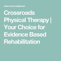 Crossroads Physical Therapy | Your Choice for Evidence Based Rehabilitation