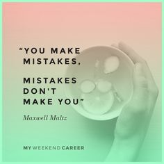 """""""You make mistakes, mistakes don't make you."""" Inspiration & help for young women entrepreneurs at http://www.myweekendcareer.com/"""