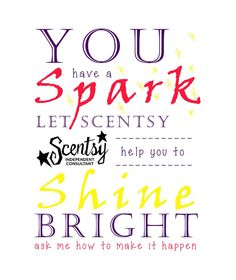 You have THE Scentsy spark! Ask me about joining my team. #scentsbykris