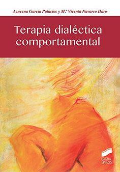 Terapia dialéctica comportamental : Azucena García Palacios, M.ª Vicenta Navarro Haro