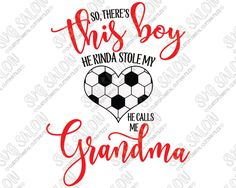 So There's This Boy He Kinda Stole My Heart He Calls Me Grandma Soccer Heart Custom DIY Vinyl Shirt Decal Cutting File in SVG, EPS,…