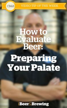 CB&B Video Tip of the Week: Evaluating Beer- How to Prepare Your Palate