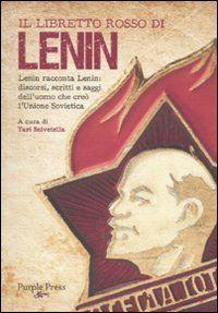 Yari Selvetella - Il libretto rosso di Lenin (Lenin racconta Lenin: discorsi, scritti e saggi dell'uomo che inventò l'Unione Sovietica)