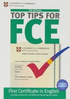 Top tips for FCE : [Candidate support]. University of Cambridge ESOL Examinations, 2010