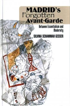 Madrid's forgotten avant-garde : between essentialism and modernity / Silvina Schammah Gesser.