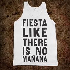 Fiesta Like There's No Manana (Tank). OH MY GOSH THIS IS AMAZING.