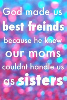 """Luckily true for me for many of my """"sister"""" friends!!!"""