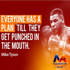 Everyone has a plan 'till they get punched in the Mouth. - Mike Tyson #massiveactionblog #quotes