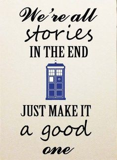 we are all stories in the end just make it a good one - Поиск в Google