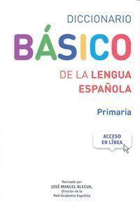 Diccionario básico de la lengua española : primaria / [Yolanda Lozano Ramírez de Arellano (coordinación)] ; revisado por José Manuel Blecua