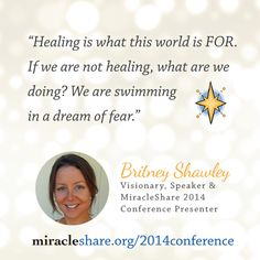 Britney Shawley Quote #ACIM Virtual Conference 2014: http://miracleshare.org