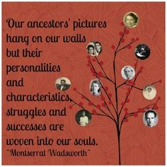 ancestor, our connection to the past, helps us to know who we are today, what were they like, what were their personalities, characteristics, struggles, successes, challenges.....so, tell me their story, Celebrating  Family: A Proclamation to the World