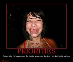 Priorities: Personally, I'd have opted for dental work over the body art, but that's just me.