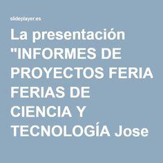 """La presentación """"INFORMES DE PROYECTOS FERIAS DE CIENCIA Y TECNOLOGÍA Jose Sánchez Vargas Asesor Regional de Ciencias Departamento de Asesoría Pedagógica Dirección Regional.""""                                                                                                                                                      Más"""