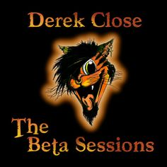 The Beta Sessions, by Derek Close -  A fresh mix of instrumentals and music with lyrics The Beta Sessions is an auditory treat! http://derekclose.bandcamp.com