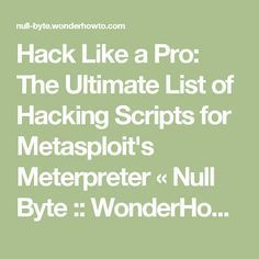 Hack Like a Pro: The Ultimate List of Hacking Scripts for Metasploit's Meterpreter « Null Byte :: WonderHowTo
