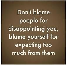I've got to stop expecting so much from people...