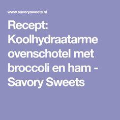 Recept: Koolhydraatarme ovenschotel met broccoli en ham - Savory Sweets