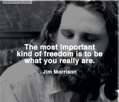 The most important kind of freedom is to be what you really are. - Jim Morrison, American singer, songwriter, and poet, best remembered as the lead singer of rock and roll band The Doors Rock And Roll Quotes, Rock Quotes, Star Quotes, Words Quotes, Life Quotes, Sayings, The Words, Phrase Cute, Jim Morrison Poetry