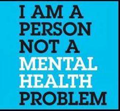 I am a person not a mental health problem.
