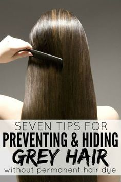 Whether you're just starting to notice gray hairs, or have been plucking them for years so you can preserve your natural hair color, this list of 7 tips for preventing and hiding gray hair WITHOUT PERMANENT HAIR DYE is for you!
