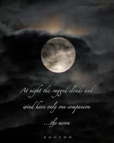 At night the ragged clouds and winds have only one companion.....the moon.
