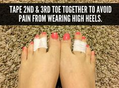Avoid pain from wearing high heels by taping your 2nd & 3rd toes together. #beautytip