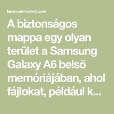 A biztonságos mappa egy olyan terület a Samsung Galaxy A6 belső memóriájában, ahol fájlokat, például képeket, videókat, dokumentumokat stb. Helyezhet át és biztonsági másolatot készíthet .A biztonságos mappa különlegessége Samsung Galaxy, Android Apps