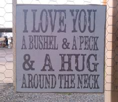 I love you a bushel and a peck, vintage distressed sign 12x12. I read this book when I was little