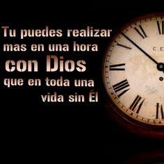 Tu puedes realizar más, en una hora con #Dios, que en toda una vida sin él.