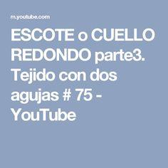 ESCOTE o CUELLO REDONDO parte3. Tejido con dos agujas # 75 - YouTube