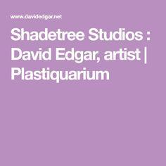 Shadetree Studios : David Edgar, artist | Plastiquarium