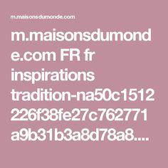 m.maisonsdumonde.com FR fr inspirations tradition-na50c1512226f38fe27c762771a9b31b3a8d78a8.html