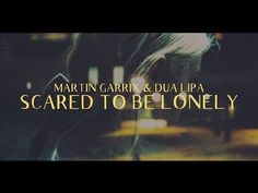 Martin Garrix & Dua Lipa - Scared To Be Lonely (Lyric Video) - YouTube