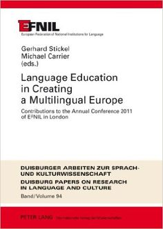 Language education in creating a multilingual Europe : contributions to the annual conference 2011 of EFNIL in London / Gerhard Stickel, Michael Carrier (eds.) - Frankfurt am Main : Peter Lang, cop. 2012