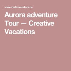 Aurora adventure Tour — Creative Vacations