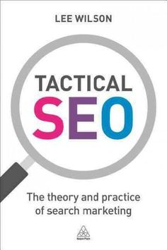 Tactical Seo: The Theory and Practice of Search Marketing