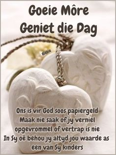 Good Morning Messages, Good Morning Good Night, Good Morning Wishes, Good Morning Quotes, Quotations, Qoutes, Lekker Dag, Goeie More, Afrikaans Quotes