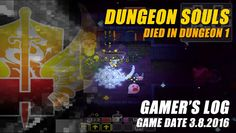 Gamer's Log, Game Date 3.8.2016 - In my latest gameplay of Dungeon Souls that lasted for about 5 minutes, I am sad to say that my character died in Dungeon 1...