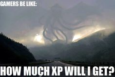 Really; how much XP will I get? - I see Cthulhu every time. In other words we're all dead.