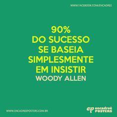 90% do sucesso se baseia simplesmente em insistir - Woody Allen http://www.encadreeposters.com.br/