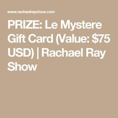 PRIZE: Le Mystere Gift Card (Value: $75 USD) | Rachael Ray Show