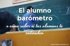 El alumno barómetro es el alumno más importante en una clase de idiomas y creo que en cualquier clase. Su papel es clave para saber si podemos seguir adelante.